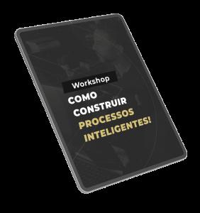 1 - Workshop - Como construir processos inteligentes!
